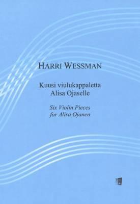 Kuusi viulukappaletta Alisa Ojaselle - Six Violin Pieces for Alisa Ojanen
