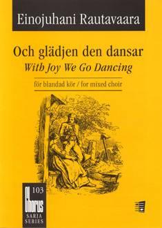 Och glädjen den dansar / With Joy We Go Dancing