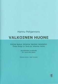 Valkoinen huone - kolme laulua Johanna Venhon teksteihin / three songs to texts by Johanna Venho