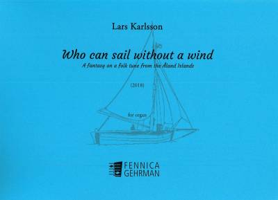 Who can sail without a wind : org, A fantasy on a folk tune from the Åland Islands