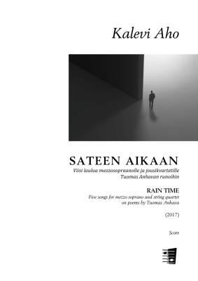 Sateen aikaan - Viisi laulua mezzosopraanolle ja jousikvartetille Tuomas Anhavan runoihin - Score & parts